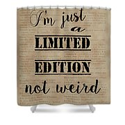 Inspiring Quotes Not Weird Just A Limited Edition Shower Curtain