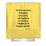Isaiah 41 10 Fear Not Shower Curtain