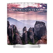 It Feels Good To Be Lost In The Right Direction. Shower Curtain
