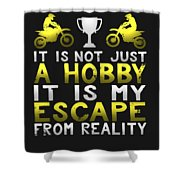 It Is Not Just A Hobby It Is My Escape From Reality Shower Curtain