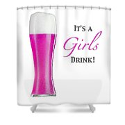 It's A Girls Drink Shower Curtain by ISAW Company