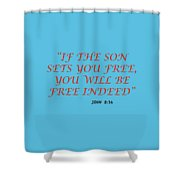 John 8 36 If The Son Sets You Free, You Will Be Free Indeed A Bible Verse Scripture Of Faith And Sal Shower Curtain