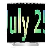 July 25 Shower Curtain