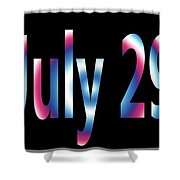 July 29 Shower Curtain
