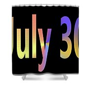 July 30 Shower Curtain