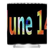 June 14 Shower Curtain