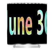 June 30 Shower Curtain