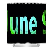 June 9 Shower Curtain