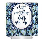 Just For Today, Dont Give Up Shower Curtain