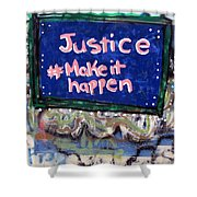 Justice Make It Happen Shower Curtain