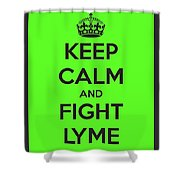 Keep Calm And Fight Lyme Shower Curtain