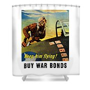 Keep Him Flying - Buy War Bonds  Shower Curtain
