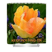 Keep Holding On Shower Curtain