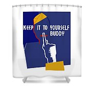 Keep It To Yourself Buddy Shower Curtain