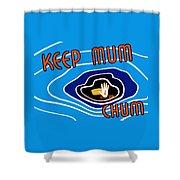 Keep Mum Chum Shower Curtain by War Is Hell Store