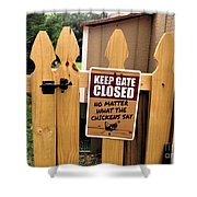 Keep The Gate Closed Shower Curtain