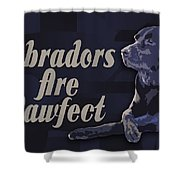 Labradors Are Pawfect Shower Curtain