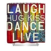 Laugh Hug Kiss Dance Live Shower Curtain by Carla Bank