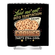 Lead Me Not Into Temptation Except Cookies Thats Still Cool Shower Curtain
