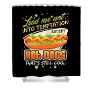 Lead Me Not Into Temptation Except Hot Dogs Thats Still Cool Shower Curtain