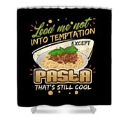 Lead Me Not Into Temptation Except Pasta Thats Still Cool Shower Curtain