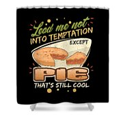 Lead Me Not Into Temptation Except Pie Thats Still Cool Shower Curtain