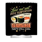 Lead Me Not Into Temptation Except Sushi Thats Still Cool Shower Curtain