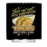 Lead Me Not Into Temptation Except Tacos Thats Still Cool Shower Curtain