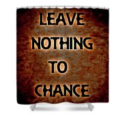 Leave Nothing To Chance Shower Curtain