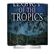 Legacy Of The Tropics Shower Curtain