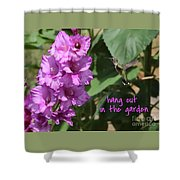 Lessons From Nature - Hang Out In The Garden Shower Curtain