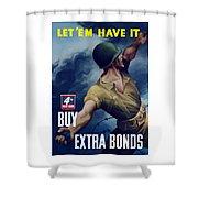 Let Em Have It - Buy Extra Bonds Shower Curtain
