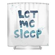 Let Me Sleep  Shower Curtain