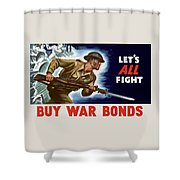 Let's All Fight Buy War Bonds Shower Curtain
