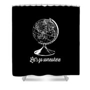 Let's Go Somewhere Tee White Ink Shower Curtain