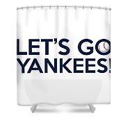 Let's Go Yankees Shower Curtain