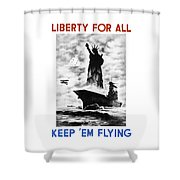 Liberty For All -- Keep 'em Flying  Shower Curtain by War Is Hell Store