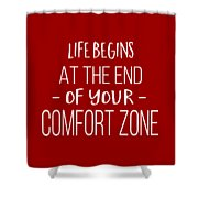 Life Begins At The End Of Your Comfort Zone Tee Shower Curtain