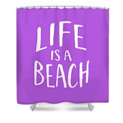 Life Is A Beach White Ink Tee Shower Curtain