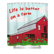 Life Is Better On A Farm Shower Curtain