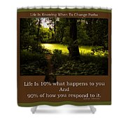 Life Is Knowing When To Change Paths Shower Curtain