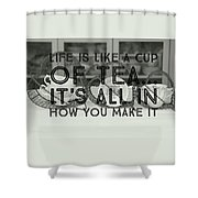 Life Is Like A Cup Of Tea Shower Curtain