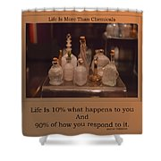 Life Is More Than Chemicals Shower Curtain