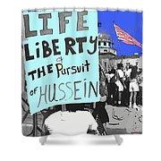 Life Liberty Pursuit Of Hussein Pro Desert Storm Rally Tucson Arizona 1991-2008 Shower Curtain