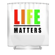 Life Matters In Rainbow Shower Curtain