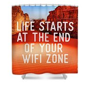Life Starts At The End Of Your Wifi Zone Shower Curtain