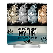 Life With My Dog Shower Curtain by Kathy Tarochione