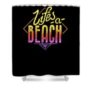 Lifes A Beach Love The Ocean Tropical Summer Weather Surf And All Love Summer Shower Curtain