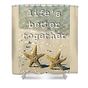 Life's Better Together Starfish Shower Curtain