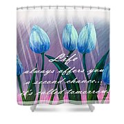 Life's Second Chance Is Tomorrow Shower Curtain